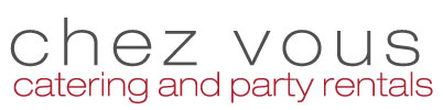 Chez Vous Catering and Party Rentals - Staten Island Catering Company